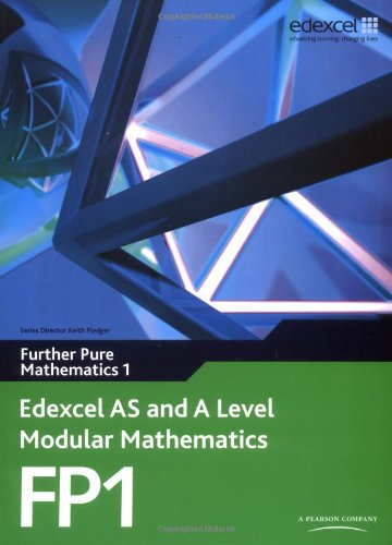 Edexcel AS and A Level Modular Mathematics Further Pure Mathematics 1 FP1: Edexcel's Own Course for the New GCE Specification (Edexcel GCE Modular Maths)