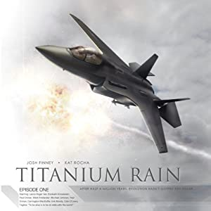 Titanium Rain, Episode One (Dramatized) | [Josh Finney, Kat Rocha]