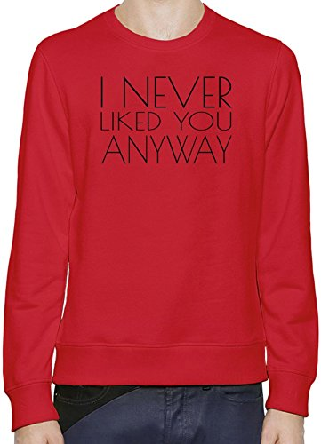 I Never Liked You Anyway Funny Slogan Pullover da uomo XX-Large