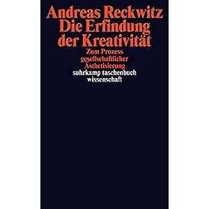 Die Erfindung der Kreativität: Zum Prozess gesellschaftlicher Ästhetisierung (suhrkamp taschenbuch