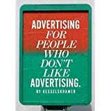 Advertising for People Who Don't Like Advertising [Hardcover] [2012] Kesselskramer