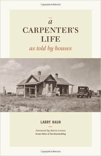 A Carpenter's Life as Told by Houses written by Larry Haun