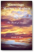 Miscarriage Matters to Mothers: The Book of Stories (Volume 1)