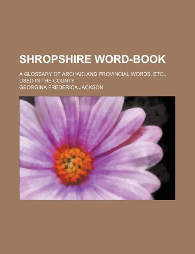 Shropshire word-book; a glossary of archaic and provincial words, etc., used in the county