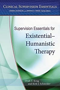 Supervision Essentials for Existential-Humanistic Therapy (Clinical Supervision Essentials)