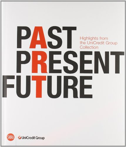 past-present-future-highlights-from-unicredit-group-collection-ediz-italiana-inglese-e-tedesca