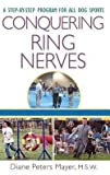 img - for Conquering Ring Nerves : A Step-By-Step Program for All Dog Sports (Hardcover)--by Diane Peters Mayer [2004 Edition] book / textbook / text book