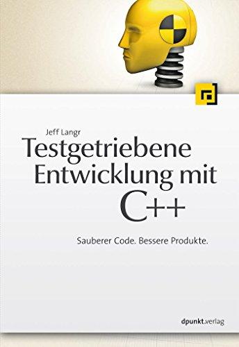 Testgetriebene Entwicklung mit C++: Sauberer Code. Bessere Produkte. (German Edition), by Jeff Langr