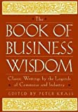 img - for The Book of Business Wisdom: Classic Writings by the Legends of Commerce and Industry book / textbook / text book