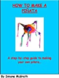 How to Make a Pinata: A Step By Step Guide To Making Your Own Pinata