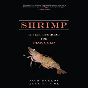 Shrimp: The Endless Quest for Pink Gold | [Jack Rudloe, Anne Rudloe]