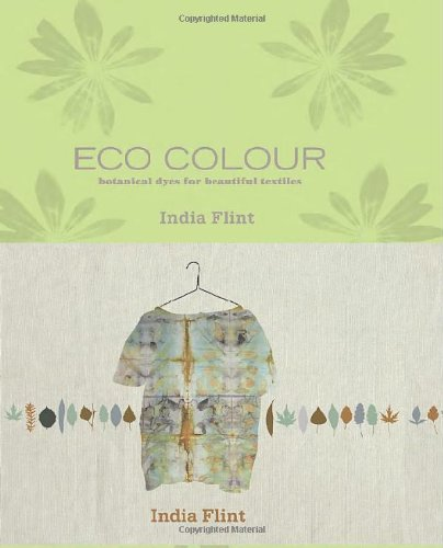 Eco Colour: Botanical Dyes for Beautiful Textiles: Environmentally Sustainable Dyes