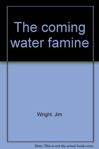The Coming Water Famine: Jim Wright: 9781125960950: Amazon.com: Books