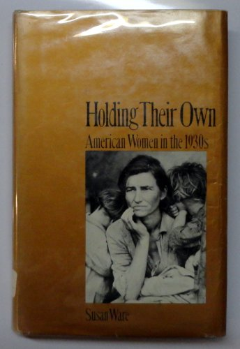 Holding Their Own: American Women in the 30's (American women in the twentieth century)