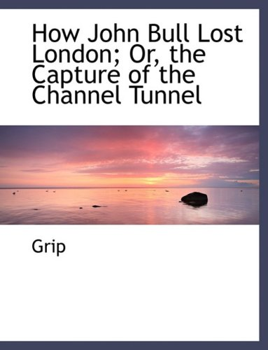 How John Bull Lost London; Or, the Capture of the Channel Tunnel (Large Print Edition)