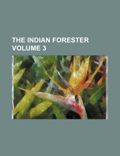 The Indian forester Volume 3