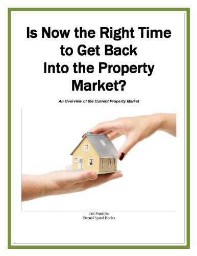 Is Now the Right Time to Get Back Into the Property Market? An Overview of the Property Market in 2013 (Business Basics)