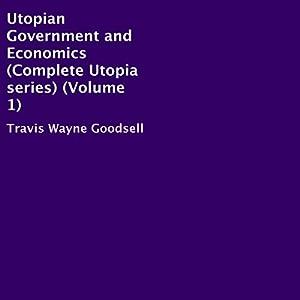 Utopian Government and Economics Hörbuch von Travis Wayne Goodsell Gesprochen von: Trevor Clinger