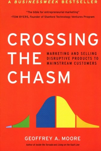 Crossing the Chasm: Marketing and Selling High-Tech...