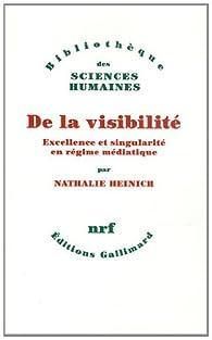 De la visibilit� : Excellence et singularit� en r�gime m�diatique par Nathalie Heinich