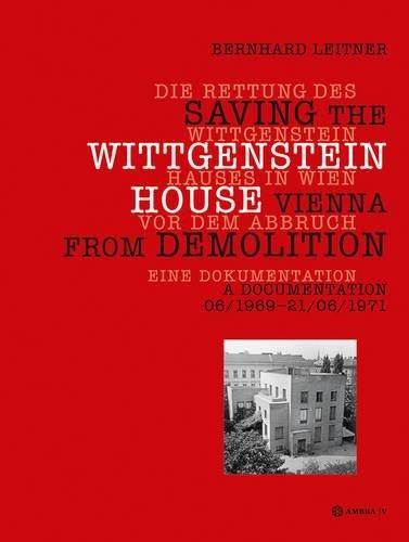 Die Rettung des Wittgenstein Hauses in Wien vor dem Abbruch  Saving the Wittgenstein House Vienna from Demolition (German and English Edition) [Leitner, Bernhard] (Tapa Blanda)