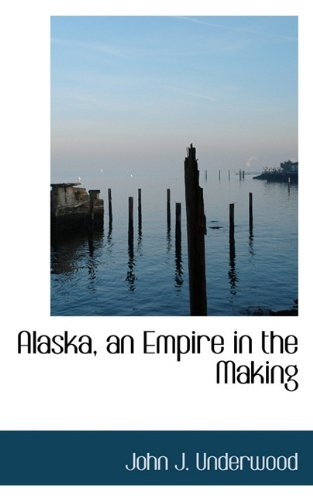 Alaska, an Empire in the Making