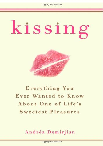 Kissing: Everything You Ever Wanted to Know About One of Life's Sweetest Pleasures, by Andrea Demirjian