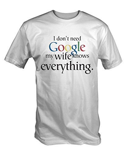 T-Shirt 'I don't Need Google, My moglie Knows Everything ' Text