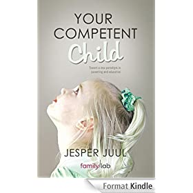 YOUR COMPETENT CHILD: Toward a new paradigm in parenting and education (English Edition)