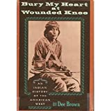 Bury My Heart at Wounded Knee: An Indian History of the American West (0805010459) by Dee Brown