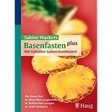 """Basenfasten plus - Mit Sch��ler-Salzen kombiniert: Die Power-Kur: Mineralien augleichen, Stoffwechsel anregen. sanft ents�uernvon """"Sabine Wacker"""""""