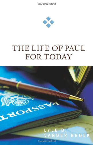 The Life of Paul for Today, Lyle D. Vander Broek