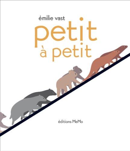 Petit à petit / Texte et illustrations d'Émilie Vast  