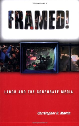Framed!: Labor and the Corporate Media (ILR Press Book)
