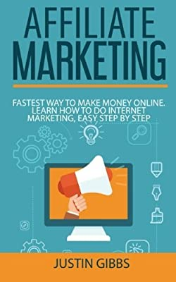 Affiliate Marketing: Fastest Way to Make Money Online. Learn How to do Internet Marketing, Easy Step by Step by Justin Gibbs (2016-04-30)
