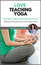Love Teaching Yoga: How To Build A Thriving Career Doing What You Love