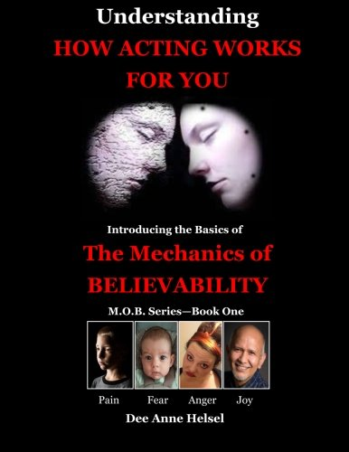 Understanding How Acting Works For You: Introducing the Basics of The Mechanics of Believability (M.O.B. Series - Book O