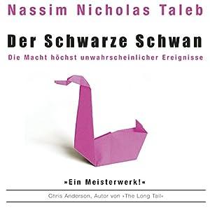 Der schwarze Schwan. Die Macht höchst unwahrscheinlicher Ereignisse (       ungekürzt) von Nassim Nicholas Taleb Gesprochen von: Andreas Herrler