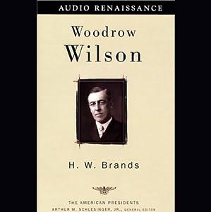 Woodrow Wilson | [H.W. Brands]