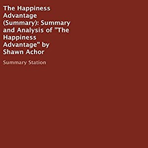 Summary and Analysis of The Happiness Advantage by Shawn Achor Audiobook