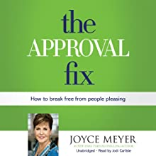 The Approval Fix: How to Break Free from People Pleasing (       UNABRIDGED) by Joyce Meyer Narrated by Jodi Carlisle