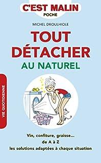 Tout détacher au naturel : vin, confiture, graisse..., Droulhiole, Michel
