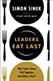 Leaders Eat Last: Why Some Teams Pull Together and Others Dont