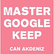 Master Google Keep: Organize Your Life (       UNABRIDGED) by Can Akdeniz Narrated by Saethon Williams