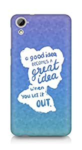AMEZ a good idea becomes a great idea when you let it out Back Cover For HTC Desrie 826