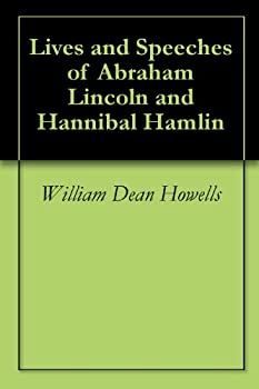 lives and speeches of abraham lincoln and hannibal hamlin - william dean howells and john l. hayes