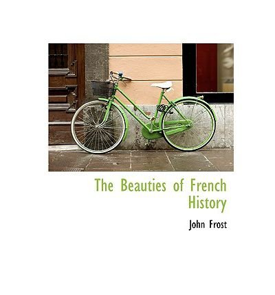 the-beauties-of-french-history-by-frost-johnauthorhardcover-dec-2009