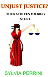 UNJUST JUSTICE? THE KATHLEEN FOLBIGG STORY: WOMEN SERIAL KILLERS (WOMEN WHO KILL)