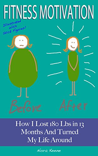Fitness Motivation: How I Lost 180 Lbs In 13 Months And Turned My Life Around (Illustrated With Stick Figures)