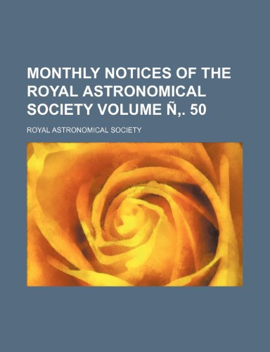 Monthly notices of the Royal Astronomical Society Volume Ñ. 50